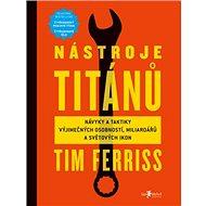 Nástroje titánů: Návyky a taktiky výjimečných osobností, miliardářů a světovy´ch ikon - Kniha