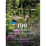 100 nejkrásnějších zahradních projektů - Kniha