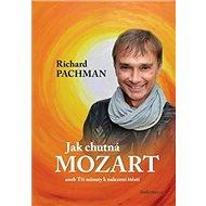 Jak chutná Mozart: aneb Tři minuty k nalezení štěstí - Kniha
