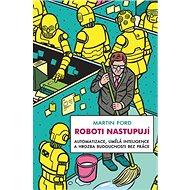 Roboti nastupují: Automatizace, umělá inteligence a hrozba budoucnosti bez práce