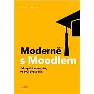 Moderně s Moodlem: Jak využít e-learning ve svůj prospěch? - Kniha