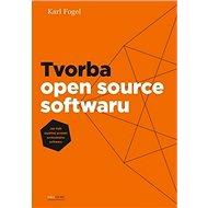 Tvorba open source softwaru: Jak řídit úspěšný projekt svobodného softwaru - Kniha