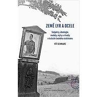 Země lyr a ocele: Subjekty, ideologie, modely, mýty a rituály v kultuře českého stalinismu - Kniha