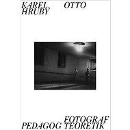 Karel Otto Hrubý Fotograf Pedagog Teoretik - Kniha
