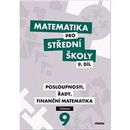 Matematika pro střední školy 9. díl: Posloupnosti, řady, finanční matematika