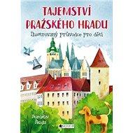 Tajemství Pražského hradu: Ilustrovaný průvodce pro děti
