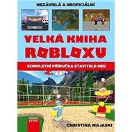 Velká kniha Robloxu: Kompletní příručka stavitele her - Kniha