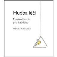 Hudba léčí: Muzikoterapie pro každého - Kniha