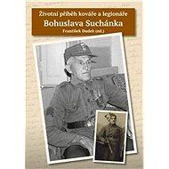 Životní příběh kováře a legionáře Bohuslava Suchánka - Kniha