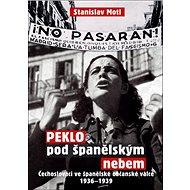 Peklo pod španělským nebem: Čechoslováci ve španělské občanské válce 1936–1939