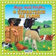 Moja malá knižka o zvieratkách na farme