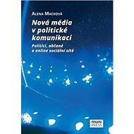Nová média v politické komunikaci: Politici, občané a online sociální sítě