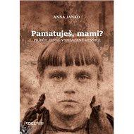 Pamatuješ, mami?: Příběh jedné vyhlazené vesnice