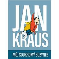 Jan Kraus: Můj soukromý buzynes - Kniha