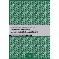 Didaktické kauzistiky v oborech školního vzdělávání: Pedagogický výzkum v teorii a praxi