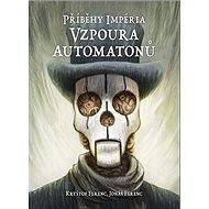Příběhy impéria Vzpoura automatonů - Kniha