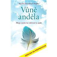 Vůně anděla: Moje cesta na věčnost a zpět - Kniha
