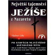 Největší tajemství Ježíše z Nazaretu: Po stopách největšího světového mýtu - Kniha