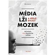 Média, lži a příliš rychlý mozek - Kniha