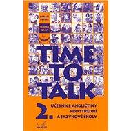 Time to Talk 2.: Učebnice angličtiny pro střední a jazykové školy - Kniha