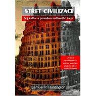 Střet civilizací: Boj kultur a proměna světového řádu