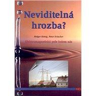 Neviditelná hrozba: Elektromagnetické pole kolem nás - Kniha