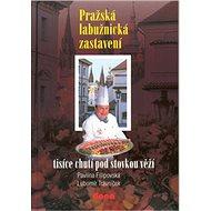 Pražská labužnická zastavení: Ttisíce chutí pod stovkou věží - Kniha