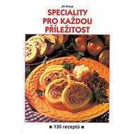 Speciality pro každou příležitost: 130 receptů - Kniha