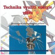 Technika využití energie větru: Svépomocná stavba větrných zařízení - Kniha