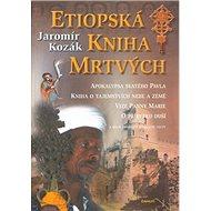 Etiopská kniha mrtvých: Apokalypsa svatého Pavla, Kniha o tajemstvích nebe a země... - Kniha