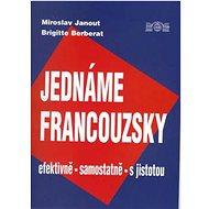 Jednáme francouzsky: efektivně, samostatně, s jistotou - Kniha