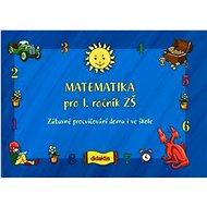Matematika pro 1. ročník ZŠ: Zábavné procvičování doma i ve škole - Kniha