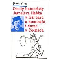 Osudy humoristy J.Haška alias: Švejka v říši carů a komisařů - Kniha