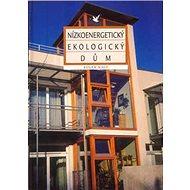 Nízkoenergetický ekologický dům: Novostavba a renovace - Kniha