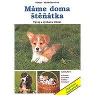 Máme doma štěňátka: Vývoj a výchova štěnat - Kniha