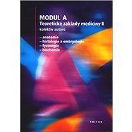 Modul A Teoretické základy medicíny II: Anatomie, histologie a embryologie, fyziologie, biochemie - Kniha