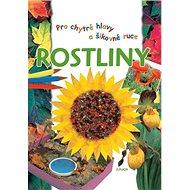Rostliny: Pro chytré hlavy a šikovné ruce - Kniha