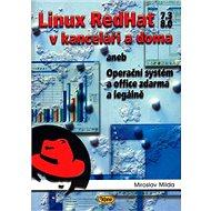 Linux RedHat 7.3 8.0 v kanceláři a doma: aneb Operační systém a office zdarma a legálně - Kniha