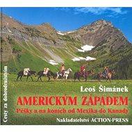 Americkým Západem: Pěšky a na koních od Mexika do Kanady - Kniha