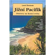 Jižní Pacifik Ostrovy na konci světa: Rok na dobrodružné cestě jachtami napříč Tichomořím - Kniha