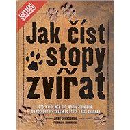 Jak číst stopy zvířat: Stopy více než 400 druhů živočichů, od kočkovitých šelem po ptáky .... - Kniha