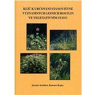 Klíč k určování stanovištně významných lesních rostlin ve vegetativním stavu - Kniha