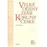 Velké dějiny zemí Koruny české IV.a: 1310-1402