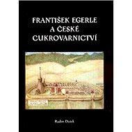 František Egerle a české cukrovarnictví - Kniha