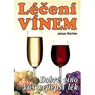 Léčení vínem: Dobré víno váš nejlepší lék