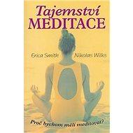 Tajemství meditace: Proč bychom měli meditovat? - Kniha