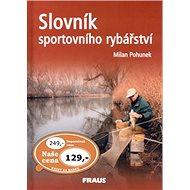 Slovník sportovního rybářství: Více než 2000 hesel a téměř 300 vyobrazení - Kniha