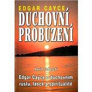 Duchovní probuzení: Edgar Cayce o duchovním růstu, lásce a spiritualitě - Kniha