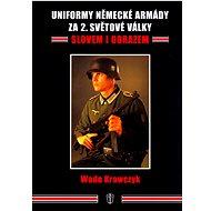 Uniformy německé armády za 2.světové války: slovem i obrazem - Kniha