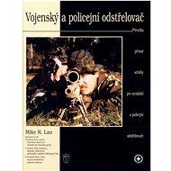 Vojenský a policejní odstřelovač: Příručka přesné střelby pro armádní a policejní odstřelovače - Kniha